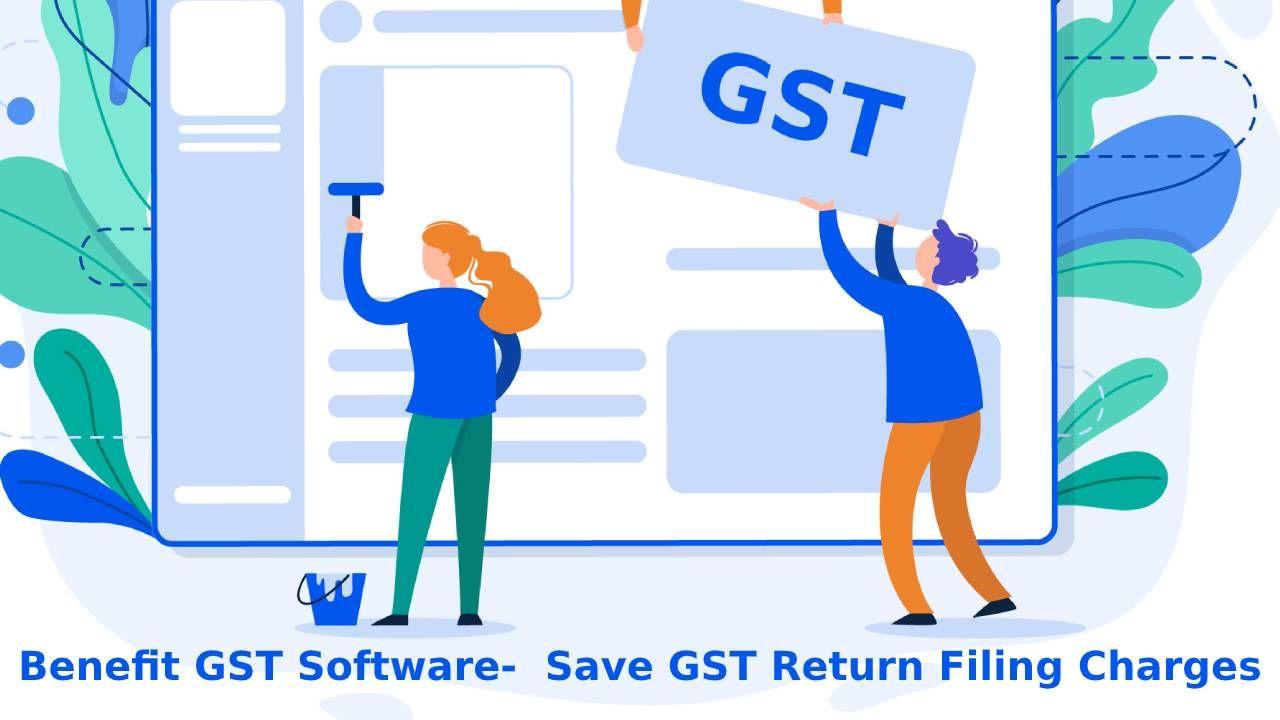 Benefit GST Software- Save GST Return Filing Charges