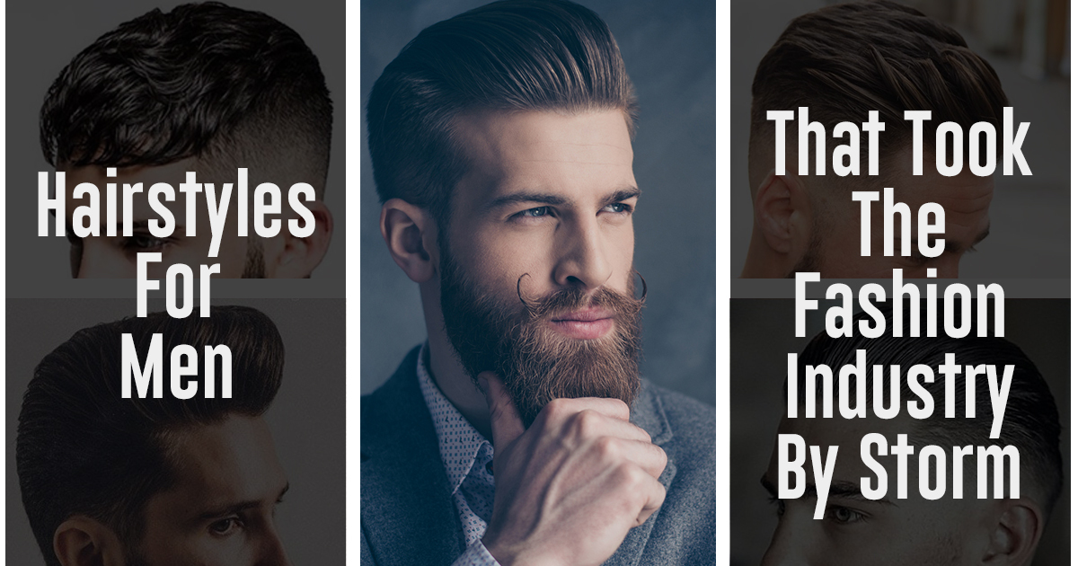 Hairstyles for Men That Took the Fashion Industry by Storm – Hair Styles and Makeup Blog