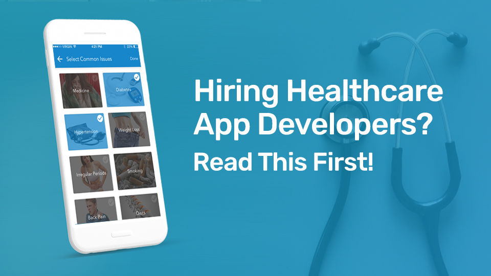 Hiring Healthcare App Developers? Read This First!