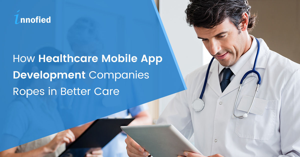 Healthcare Mobile App Development Companies Offers Better Care