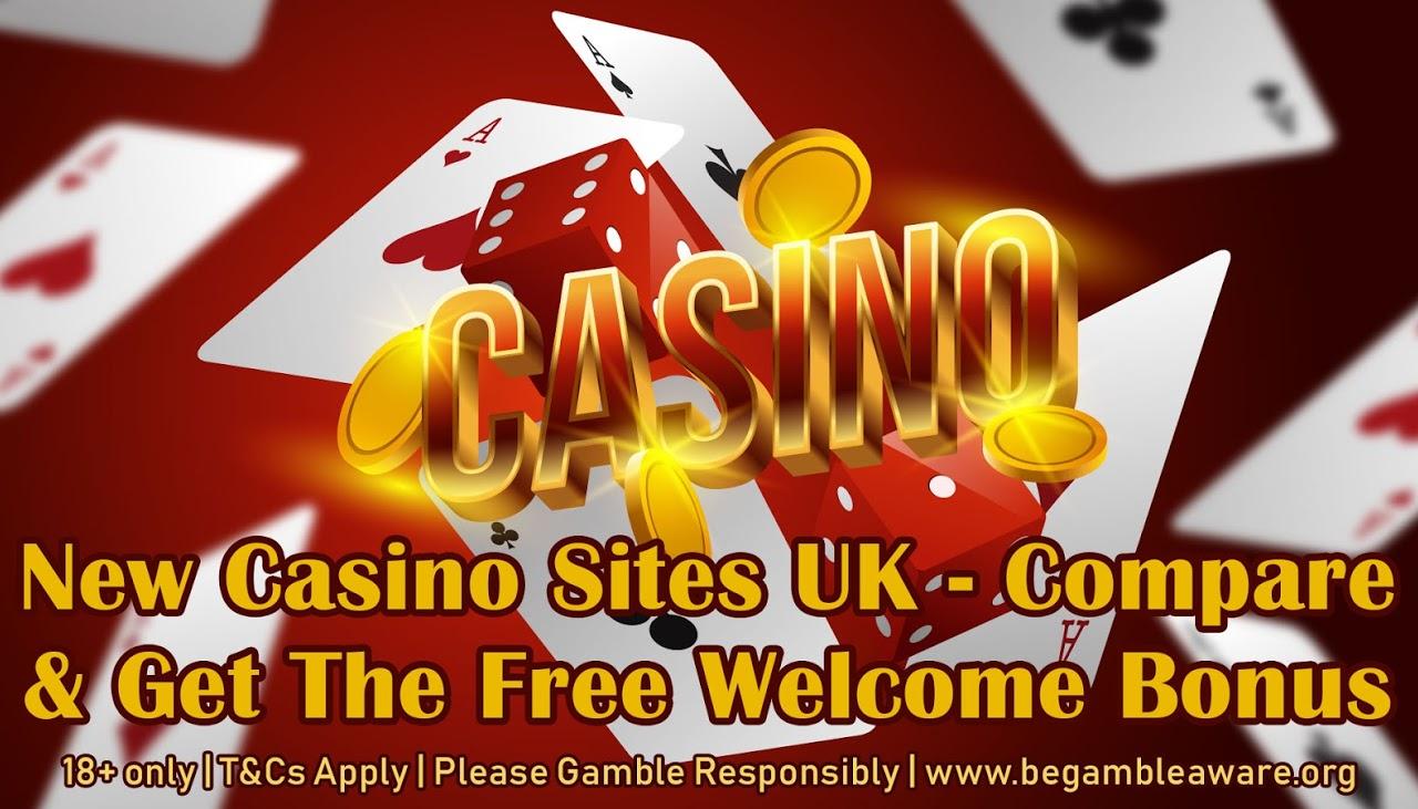 New Casino Sites UK - Compare & Get The Free Welcome Bonus