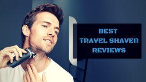 8 Best Travel Shaver Reviews