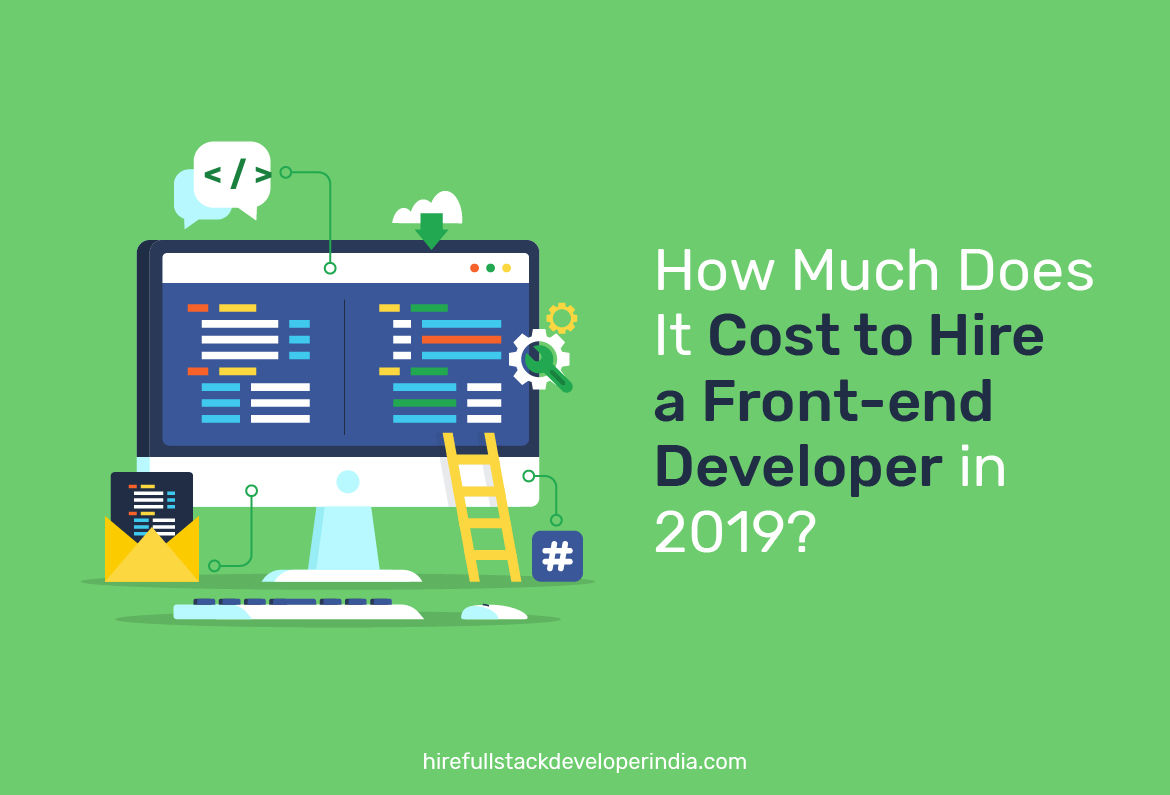 How Much Does It Cost to Hire a Front-end Developer in 2020?