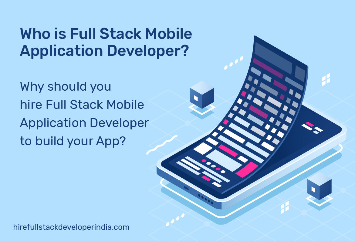 Why should you Hire a Full Stack Mobile App Developer to Build your App?