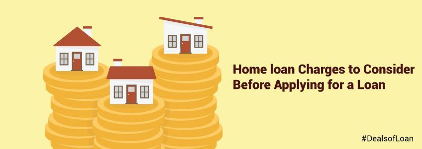 Home loan Charges to Consider Before Applying for a Loan | DealsOfLoan