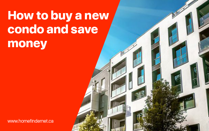 How To Buy A New Condo And Save Money