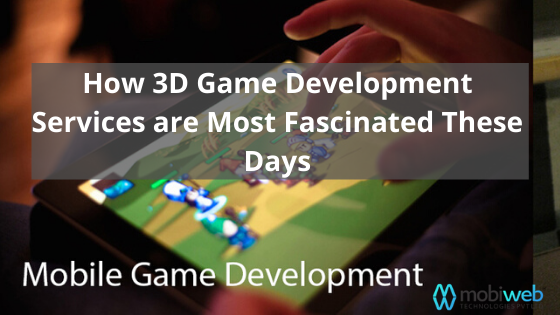 How 3D Game Development Services are Most Fascinated These Days