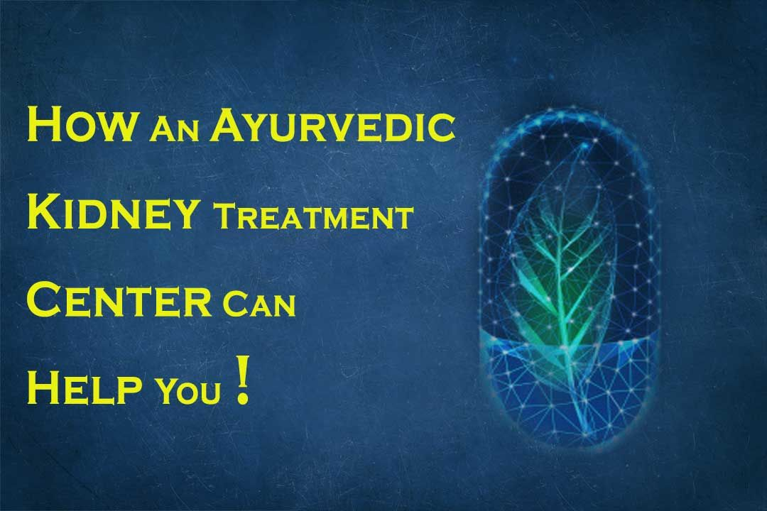 How An Ayurvedic Kidney Treatment Center Can Help You Out?