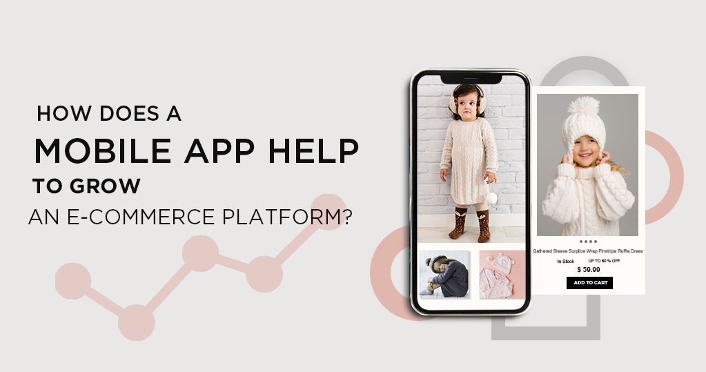 How does a Mobile App Help to Grow an E-commerce Platform?