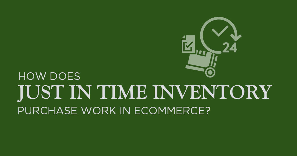 How does Just in Time Inventory Purchase Work in Ecommerce?