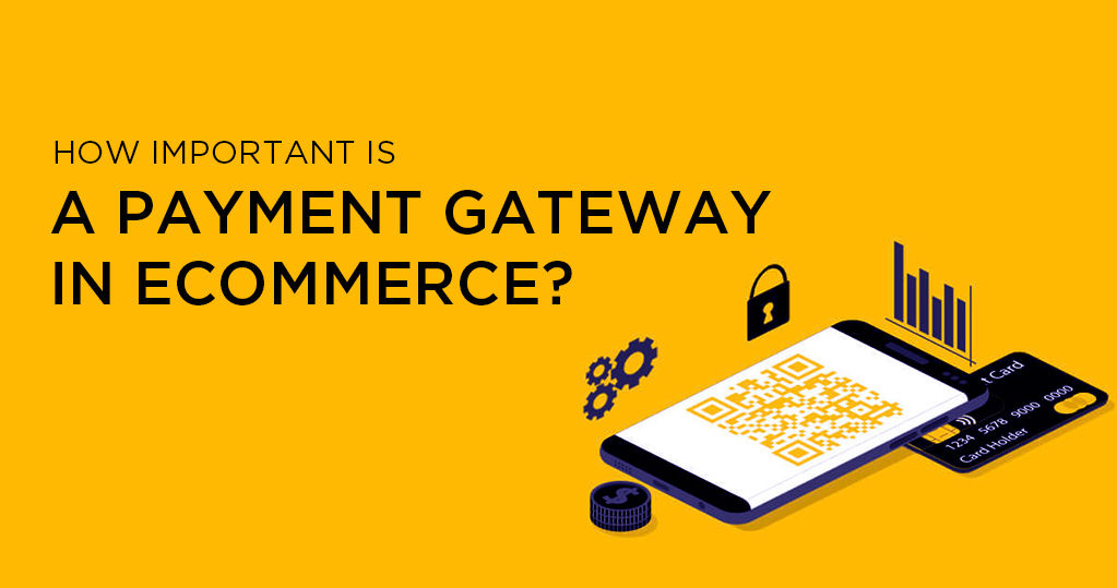 How Important is a Payment Gateway in Ecommerce?