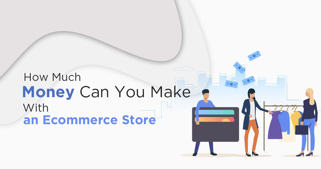 How much Money can you Make With an Ecommerce Store?
