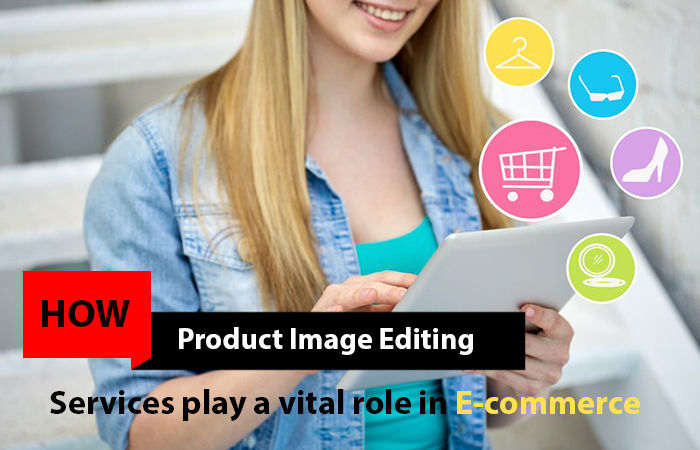 How Product Image Editing Services play a vital role in E-commerce Marketplace