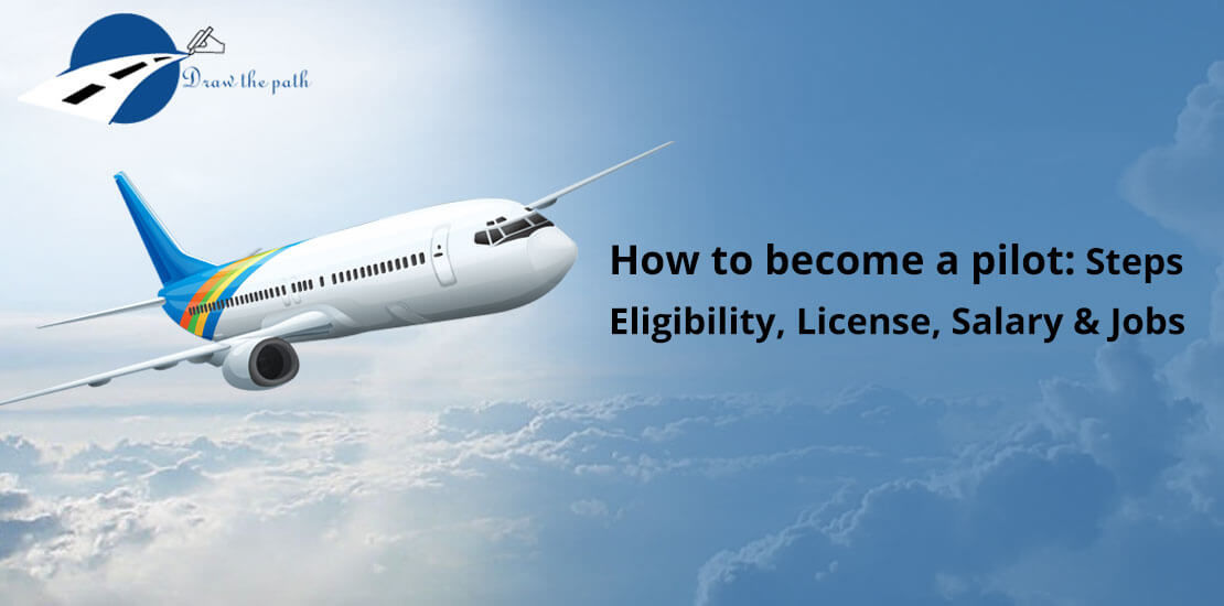 How To Become A Pilot: Steps, Eligibility, License, Salary & Jobs