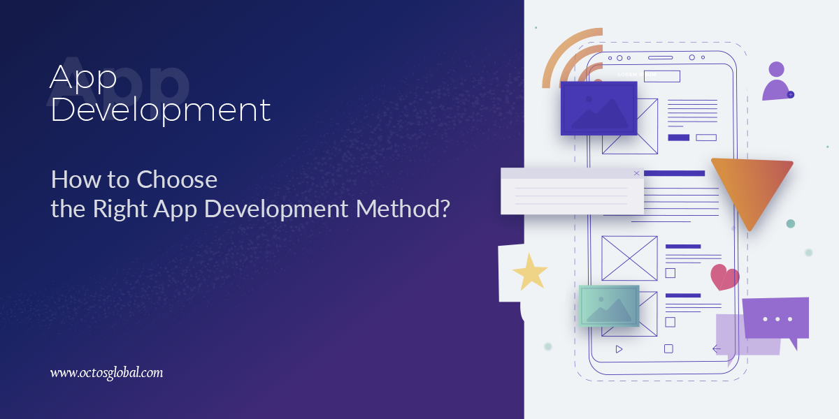 Octos Global Blog- How to Choose the Right App Development Method?