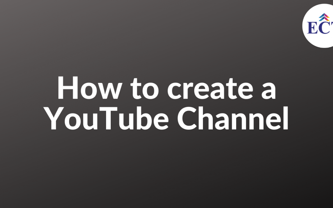 How to Create a YouTube Channel? - ECT