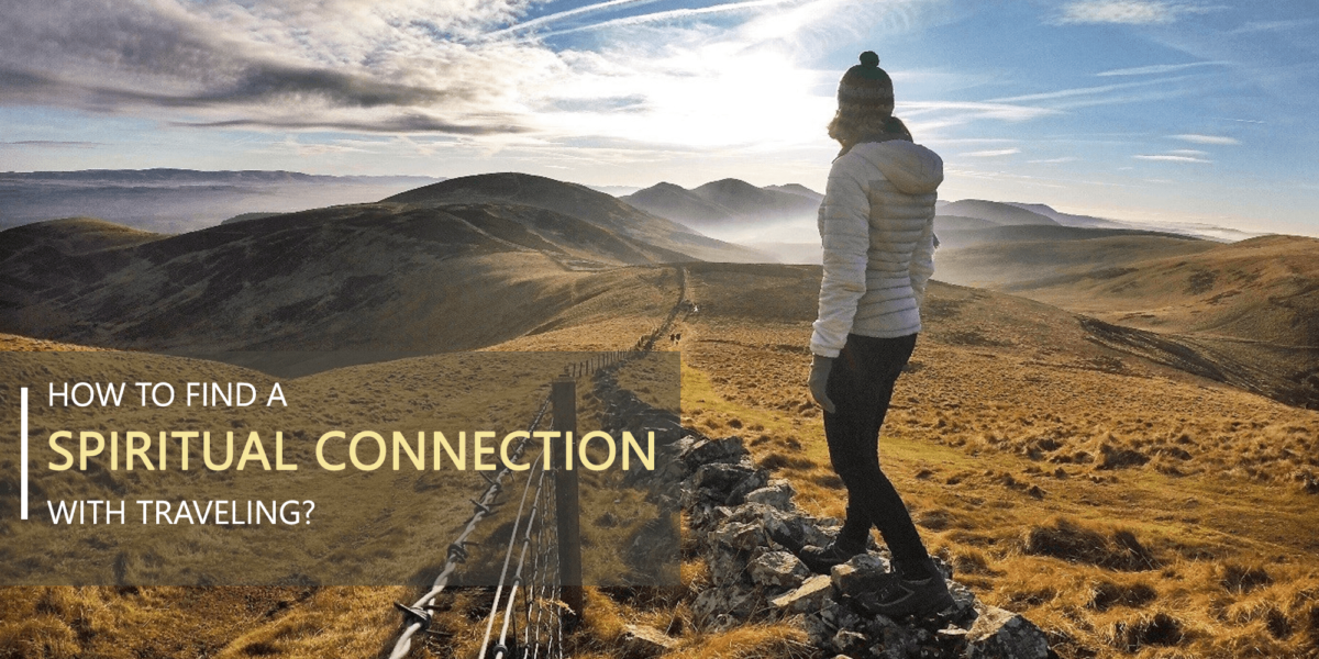 How To Find A Spiritual Connection With Traveling?