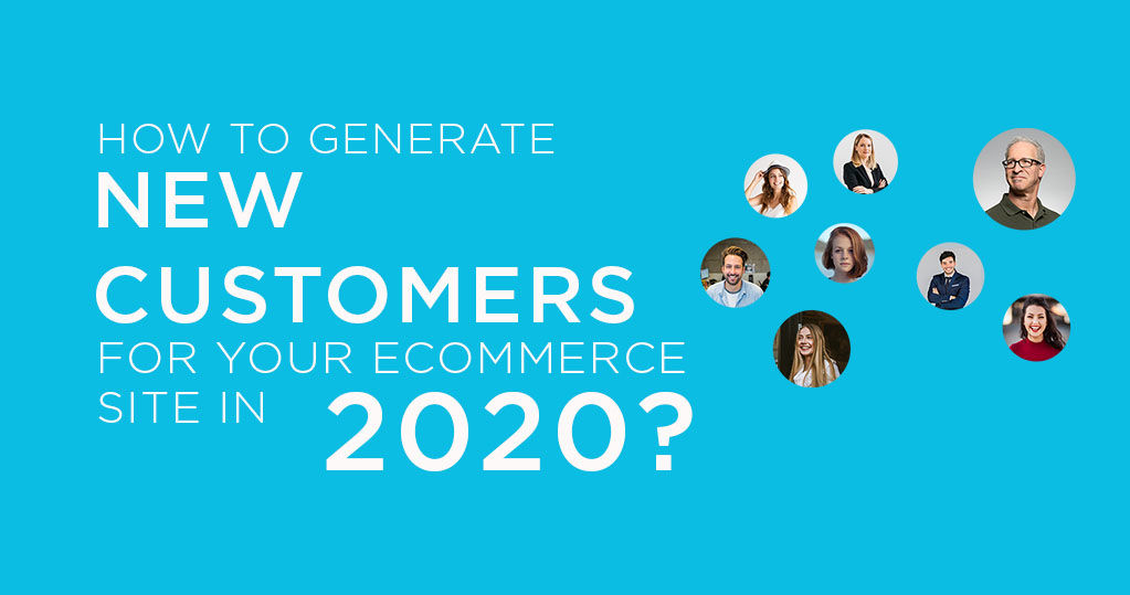 How to Generate New Customers for your Ecommerce Site in 2020?