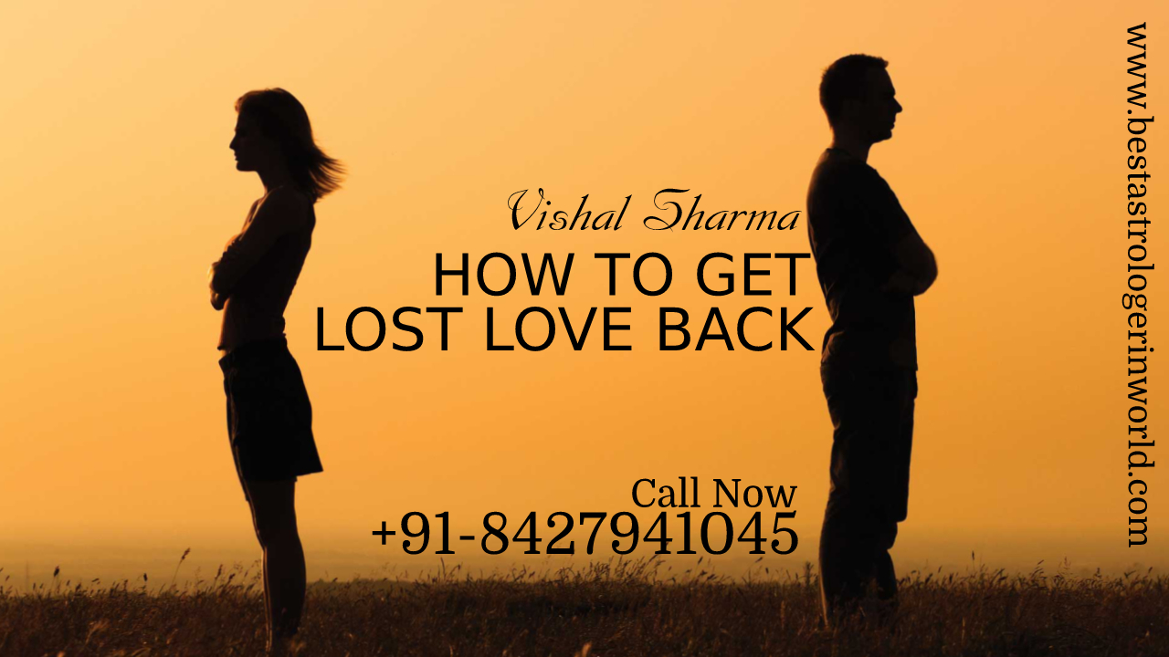 How To Get Lost Love Back – +91-8427941045 – Best Astrologer in World