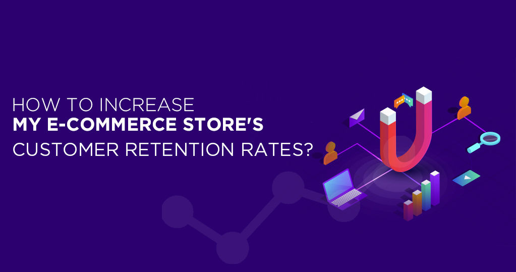 How to Increase E-Commerce Store's Customer Retention Rates?