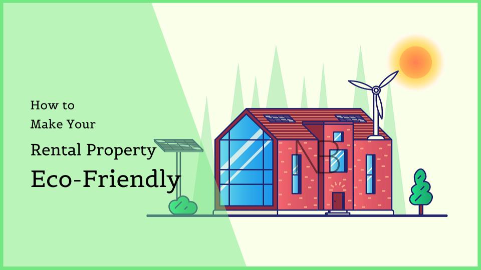 How to Make Your Rental Property More Eco-friendly? – Neutrino Burst!