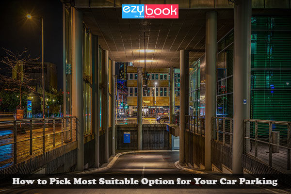 How to Pick Most Suitable Option for Your Car Parking?