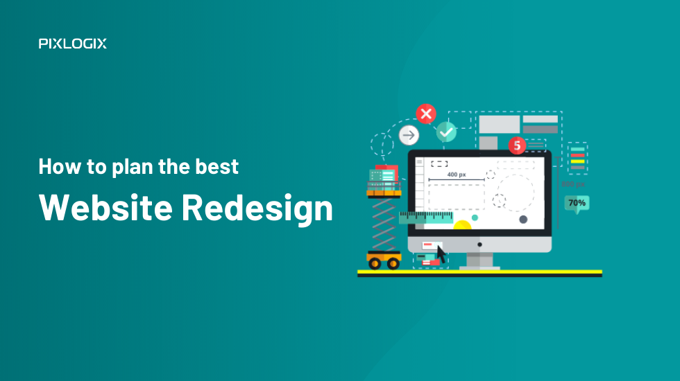 How to plan the best website redesign for achieving success?