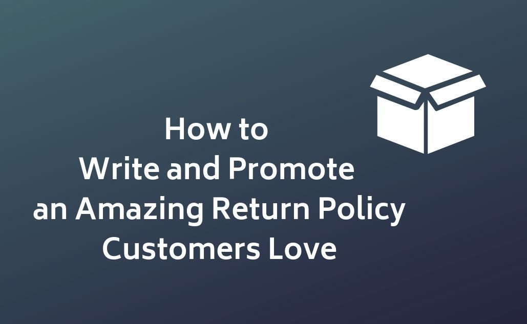 How to Write & Promote an Amazing Return Policy in Ecommerce