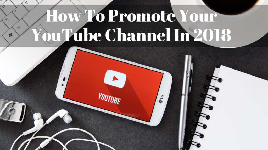 How To Promote Your YouTube Channel In 2018 - Best Tips |