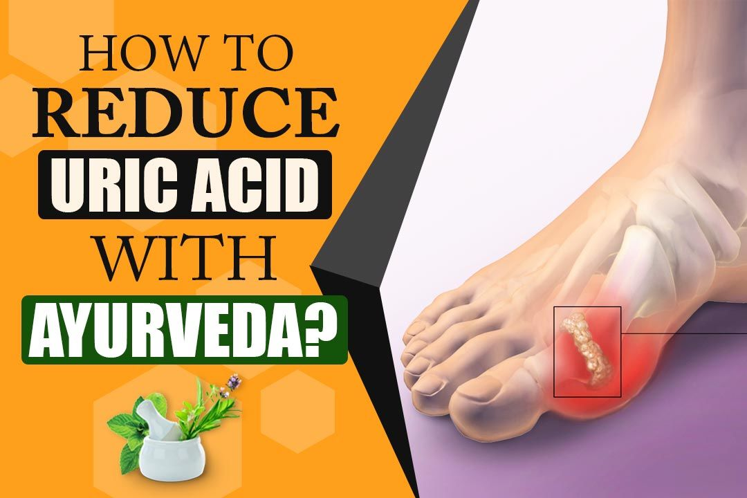 How To Reduce Uric Acid With Ayurveda?