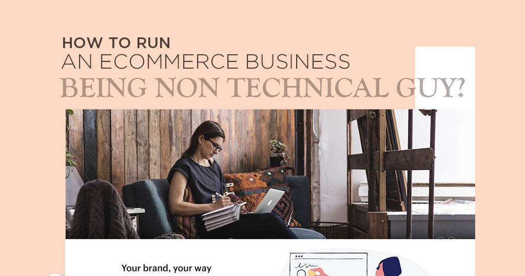 How to Run an Ecommerce Business Being a Non-Technical Guy?