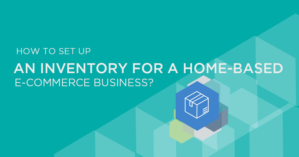 How to Set Up Inventory for a Home-based Ecommerce Business?