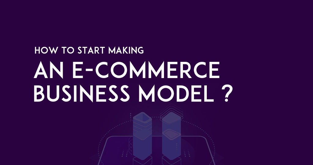 How to Start Making an Ecommerce Business Model (Valuation)?