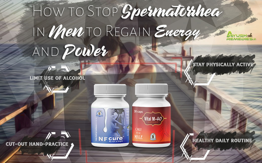 How to Stop Spermatorrhea in Men to Regain Energy and Power