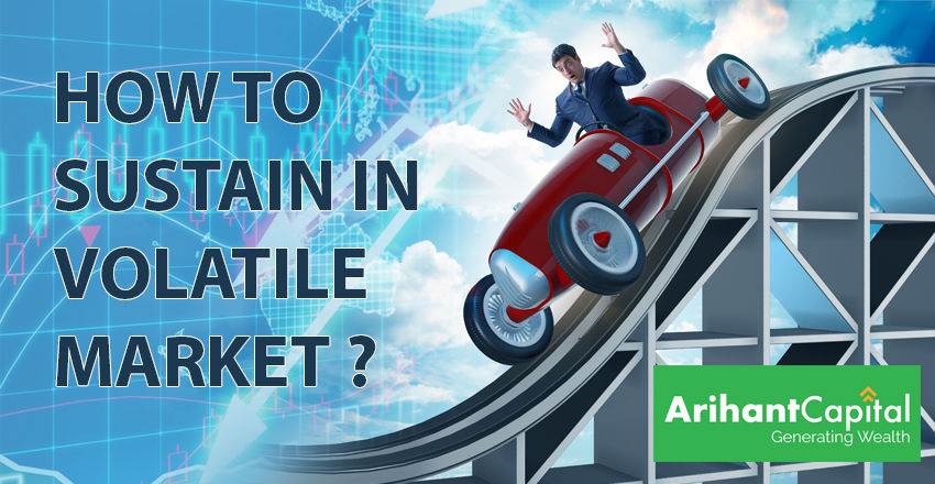 HOW TO SUSTAIN IN VOLATAILE MARKET?