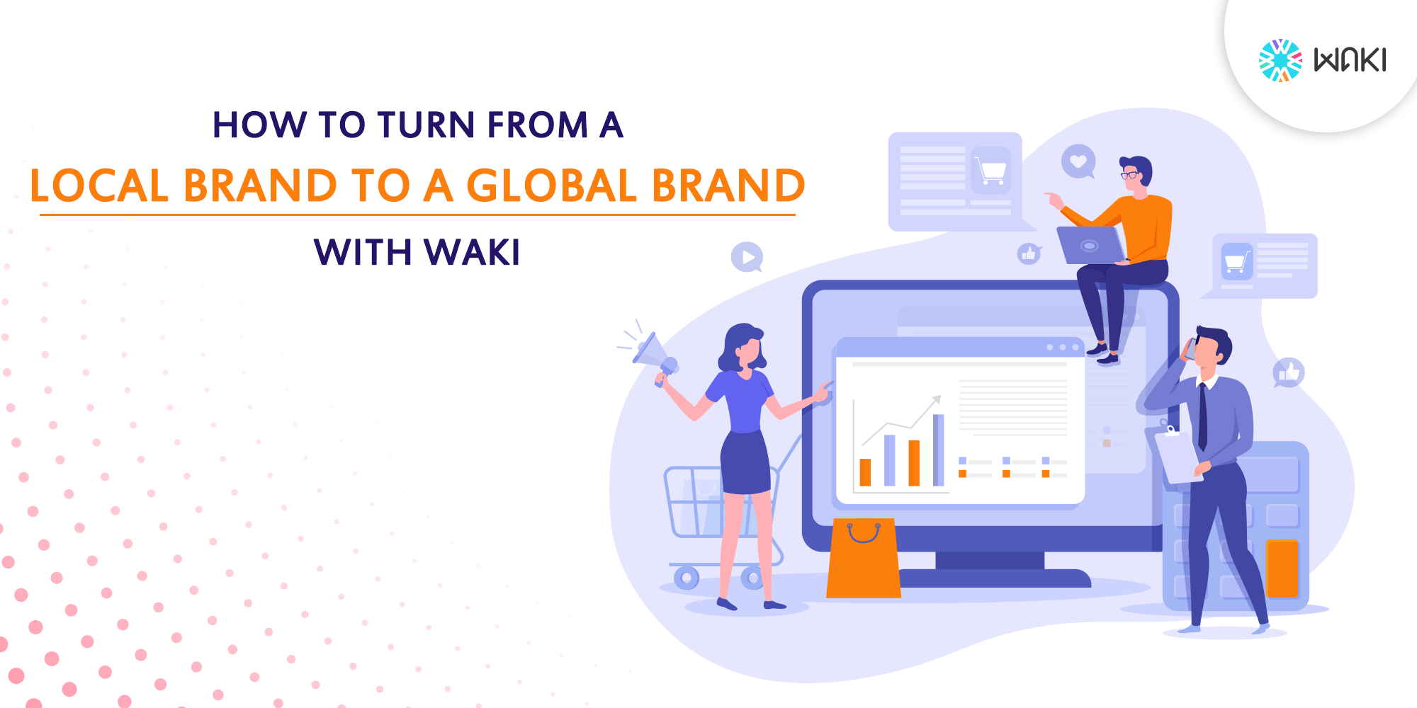 How To Turn From A Local Brand To A Global Brand With Waki