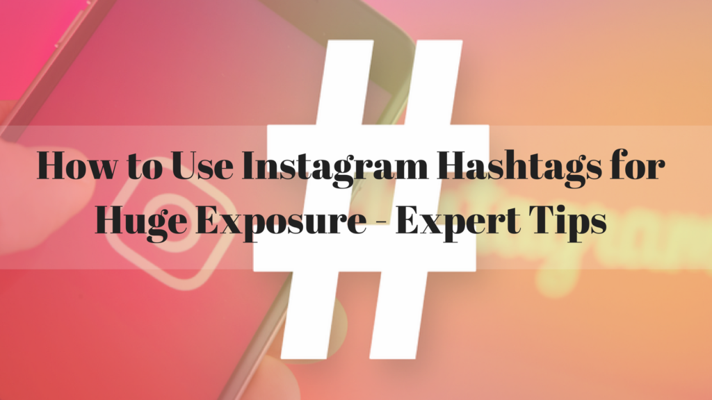 How to Use Instagram Hashtags for Huge Exposure - Expert Tips | GenuineLikes | Blog
