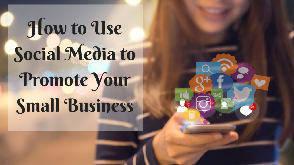 How to Use Social Media to Promote Your Small Business