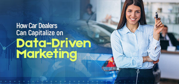 How Car Dealers Can Capitalize on Data-Driven Marketing | izmocars