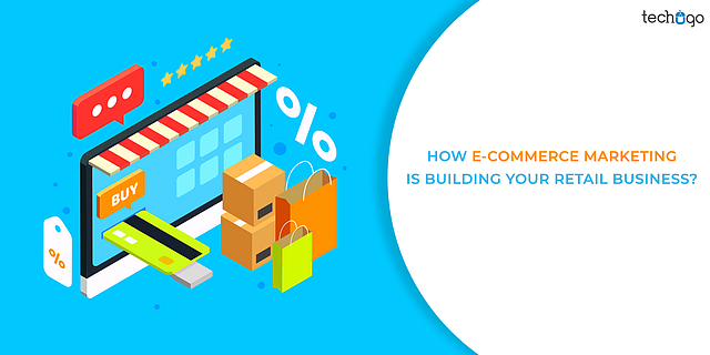 How E-Commerce Marketing Is Building Your Retail Business?