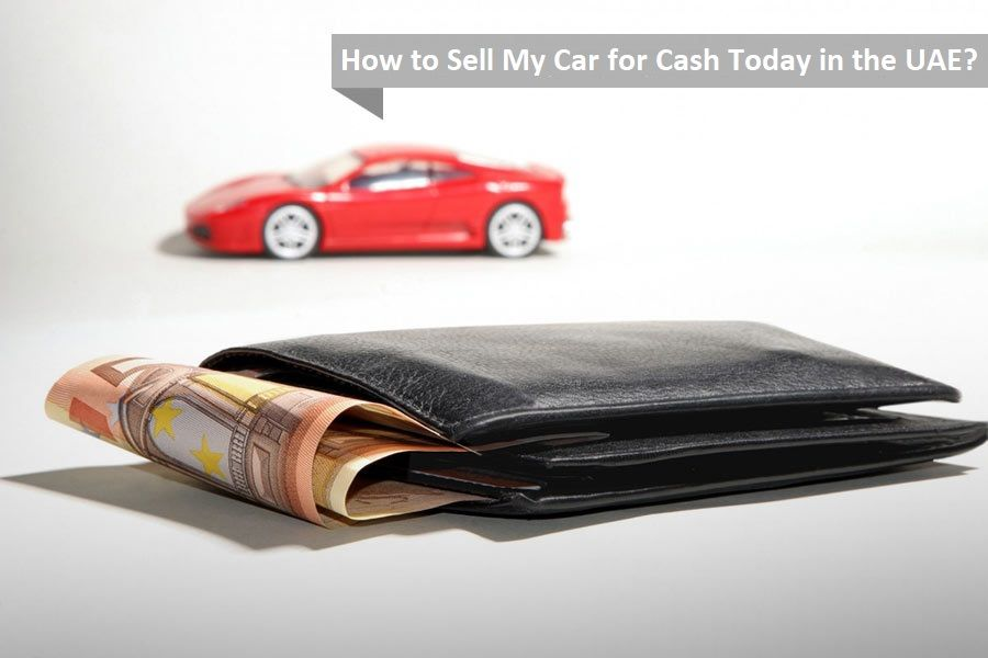 How to Sell My Car for Cash Today in the UAE?