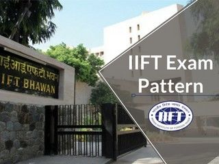 IIFT 2019 Exam Pattern - Marking Scheme, Time Duration, No. of Questions
