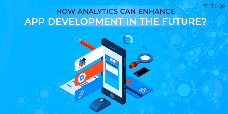 How Analytics Can Enhance App Development In The Future?