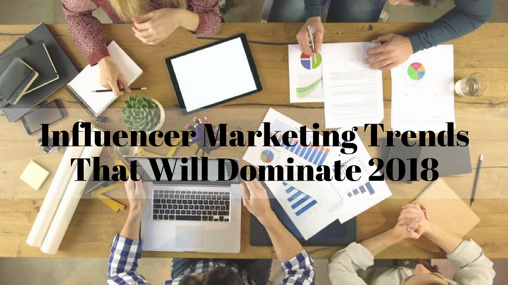The Influencer Marketing Trends That Will Dominate 2018 | GenuineLikes | Blog