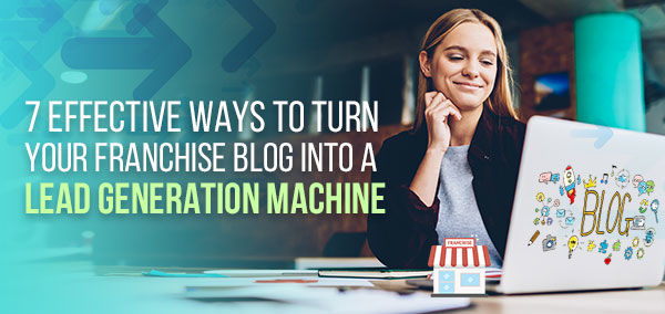 7 Effective Ways to Turn Your Franchise Blog into a Lead Generation Machine | izmoLeads