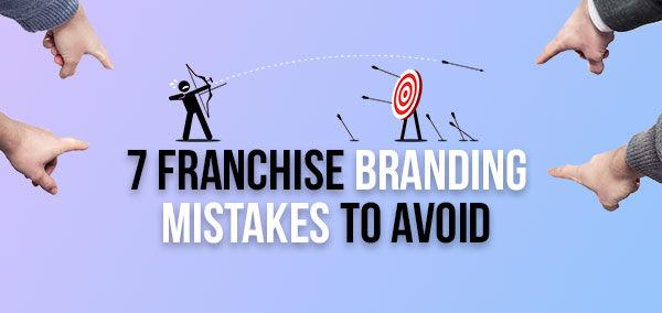 7 Franchise Branding Mistakes to Avoid  | Franchise Now