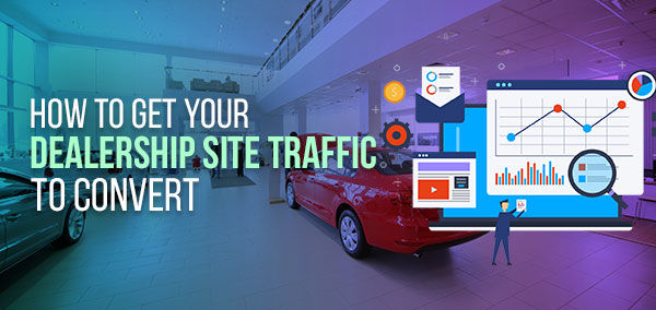 How to Get Your Dealership Site Traffic to Convert   izmocars