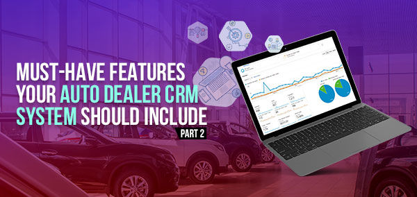 Must-Have Features Your CRM System Should Include   Izmo Cars