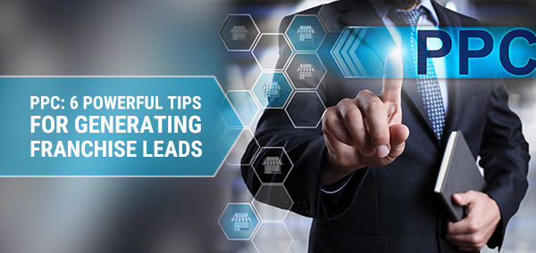 PPC: 6 Powerful Tips for Generating  Franchise Leads    Franchise Now