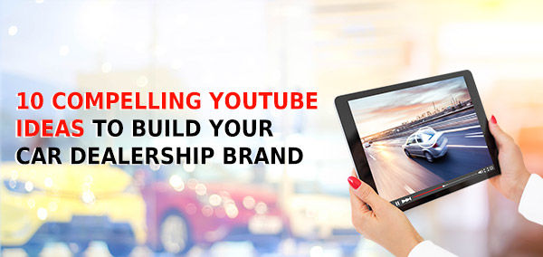 10 Compelling YouTube Ideas to Build Your Car Dealership Brand   izmocars